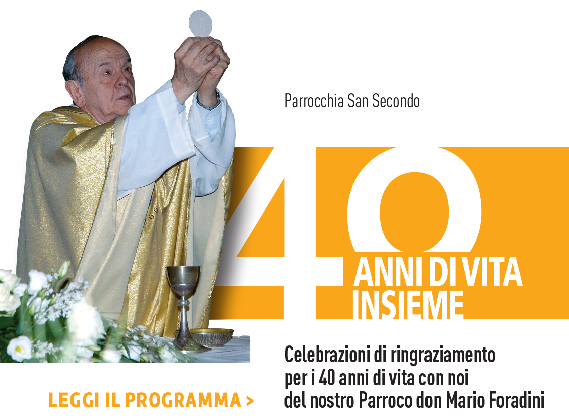 Celebrazioni di ringraziamento per i 40 anni di vita con noi del nostro Parroco don Mario Foradini